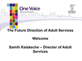 The Future Direction of Adult Services Welcome Samih Kalakeche – Director of Adult Services