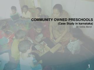 COMMUNITY OWNED PRESCHOOLS  (Case  S tudy in  karnataka )