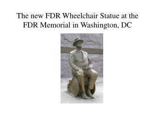 The new FDR Wheelchair Statue at the FDR Memorial in Washington, DC