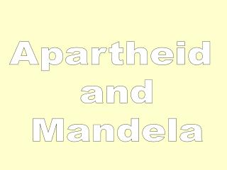 Apartheid  and  Mandela