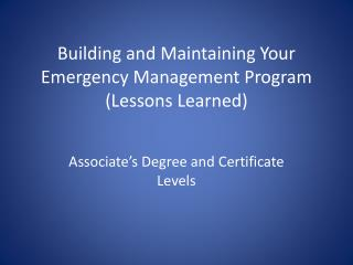 Building and Maintaining Your Emergency Management Program (Lessons Learned)