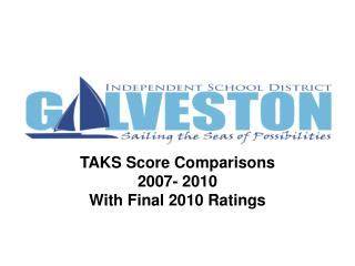 TAKS Score Comparisons 2007- 2010 With Final 2010 Ratings