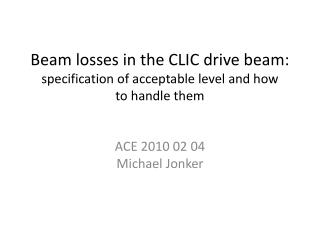 Beam losses in the CLIC drive beam:  specification of acceptable level and how to handle them