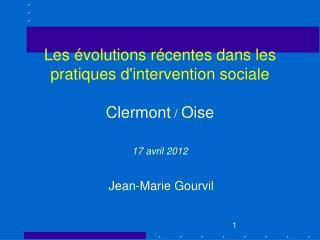 Les évolutions récentes dans les pratiques d'intervention sociale Clermont  /  Oise 17 avril 2012