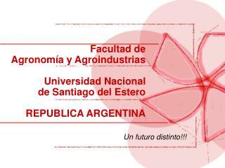 Facultad de  Agronomía y Agroindustrias Universidad Nacional  de Santiago del Estero