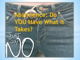 Abstinence: Do YOU Have What It Takes?