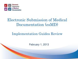 Electronic Submission of Medical Documentation (esMD) Implementation Guides  Review