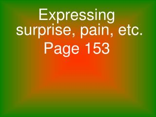 Expressing surprise, pain, etc. Page 153