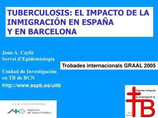 TUBERCULOSIS: EL IMPACTO DE LA  INMIGRACIÓN EN ESPAÑA  Y EN BARCELONA