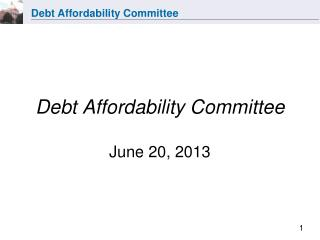 Debt Affordability Committee June 20, 2013