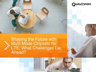 Shaping the Future with Multi-Mode Chipsets for LTE: What Challenges Lie Ahead?