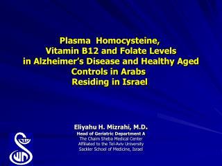 Eliyahu H. Mizrahi, M.D . Head of Geriatric Department A The Chaim Sheba Medical Center