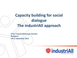 Capacity building for social dialogue  The  industriAll  approach