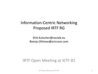 Information-Centric Networking Proposed IRTF RG  Dirk.Kutscherneclab.eu Boerje.Ohlmanericsson.com