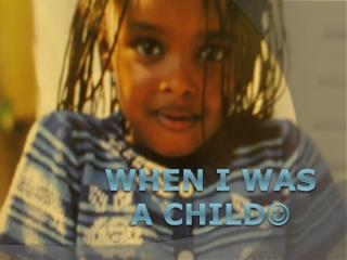 When I was a child 