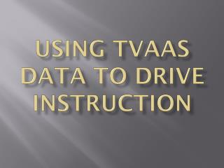 Using TVAAS Data to Drive Instruction