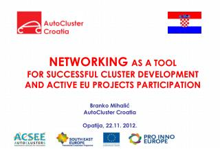 NETWORKING  AS A TOOL  FOR SUCCESSFUL CLUSTER DEVELOPMENT  AND  ACTIVE  EU PROJECTS  PARTICIPATION