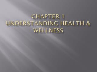 Chapter 1 Understanding Health & Wellness