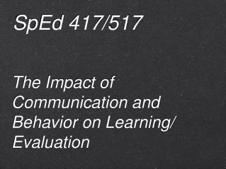 The Impact of Communication and Behavior on Learning/ Evaluation