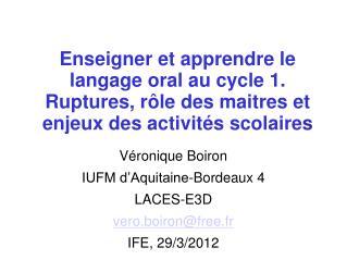 Véronique Boiron IUFM d'Aquitaine-Bordeaux 4 LACES-E3D vero.boiron@free.fr IFE, 29/3/2012