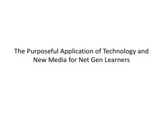 The Purposeful Application of Technology and New Media for Net Gen Learners