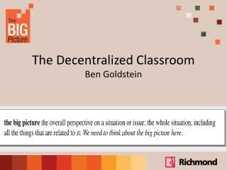 The Decentralized Classroom Ben Goldstein