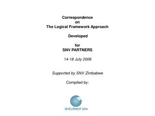 Correspondence  on The Logical Framework Approach   Developed  for SNV PARTNERS 14-18 July 2008