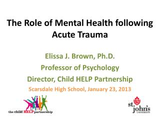 The Role of Mental Health following Acute Trauma Elissa  J. Brown, Ph.D . Professor of Psychology