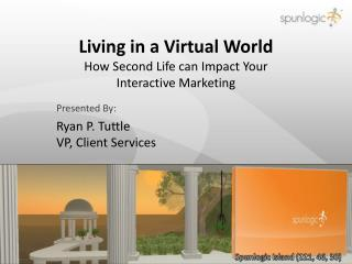 Living in a Virtual World How  Second  Life  can Impact Your  Interactive  Marketing