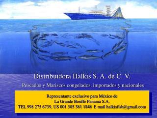 Distribuidora Halkis S. A. de C. V.  Pescados y Mariscos congelados, importados y nacionales
