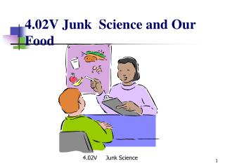 4.02V Junk  Science and Our Food