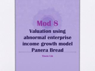 Mod 8  Valuation using abnormal enterprise income growth model Panera Bread