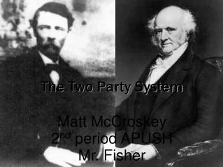The Two Party System Matt  McCroskey 2 nd  period APUSH Mr. Fisher