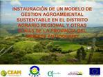 INSTAURACI N DE UN MODELO DE GESTION AGROAMBIENTAL SUSTENTABLE EN EL DISTRITO AGRARIO REGIONAL Y OTRAS ZONAS DE LA PROVI