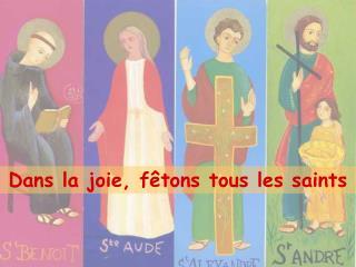 Dans la joie, fêtons tous les saints