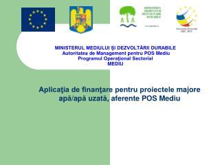 Aplicaţia de finanţare pentru proiectele  majore ap ă /ap ă  uzat ă , aferente  POS Mediu