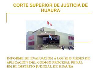 INFORME DE EVALUACI N A LOS SEIS MESES DE APLICACI N DEL C DIGO PROCESAL PENAL EN EL DISTRITO JUDICIAL DE HUAURA