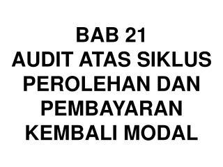 BAB 21  AUDIT ATAS SIKLUS PEROLEHAN DAN PEMBAYARAN KEMBALI MODAL