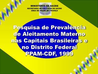 Pesquisa de Preval ncia de Aleitamento Materno nas Capitais Brasileiras e no Distrito Federal  PPAM-CDF, 1999