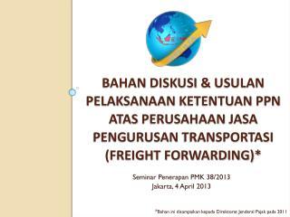 Seminar  Penerapan  PMK 38/2013  Jakarta, 4 April 2013