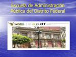 Escuela de Administraci n P blica del Distrito Federal