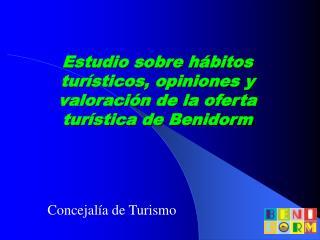 Estudio sobre hábitos turísticos, opiniones y valoración de la oferta turística de Benidorm