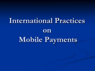 International Practices on   Mobile Payments