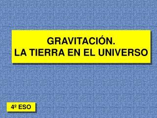 GRAVITACI�N.  LA TIERRA EN EL UNIVERSO