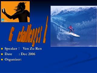 Speaker  Ven Zu RenDate       : Dec 2006Organizer: