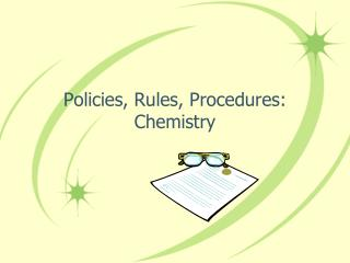 Policies, Rules, Procedures:  Chemistry