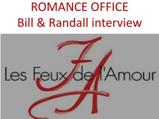 ROMANCE OFFICE Bill & Randall interview