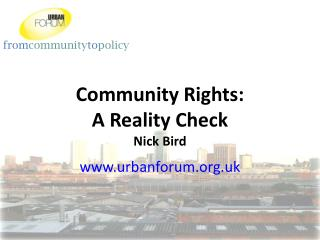 Community Rights: A Reality Check Nick Bird urbanforum.uk
