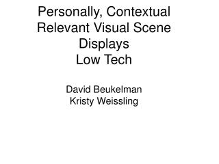 Personally, Contextual Relevant Visual Scene Displays Low Tech  David Beukelman Kristy Weissling