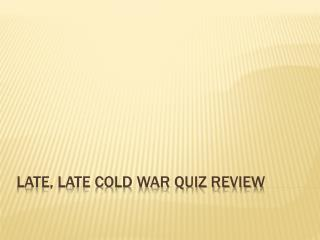 Late, Late Cold War Quiz Review